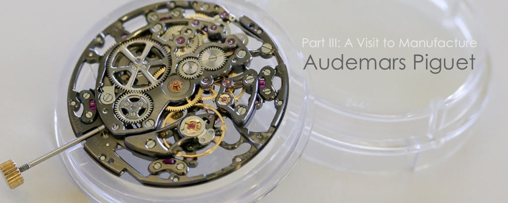 Visit to Audemars Piguet Manfucature